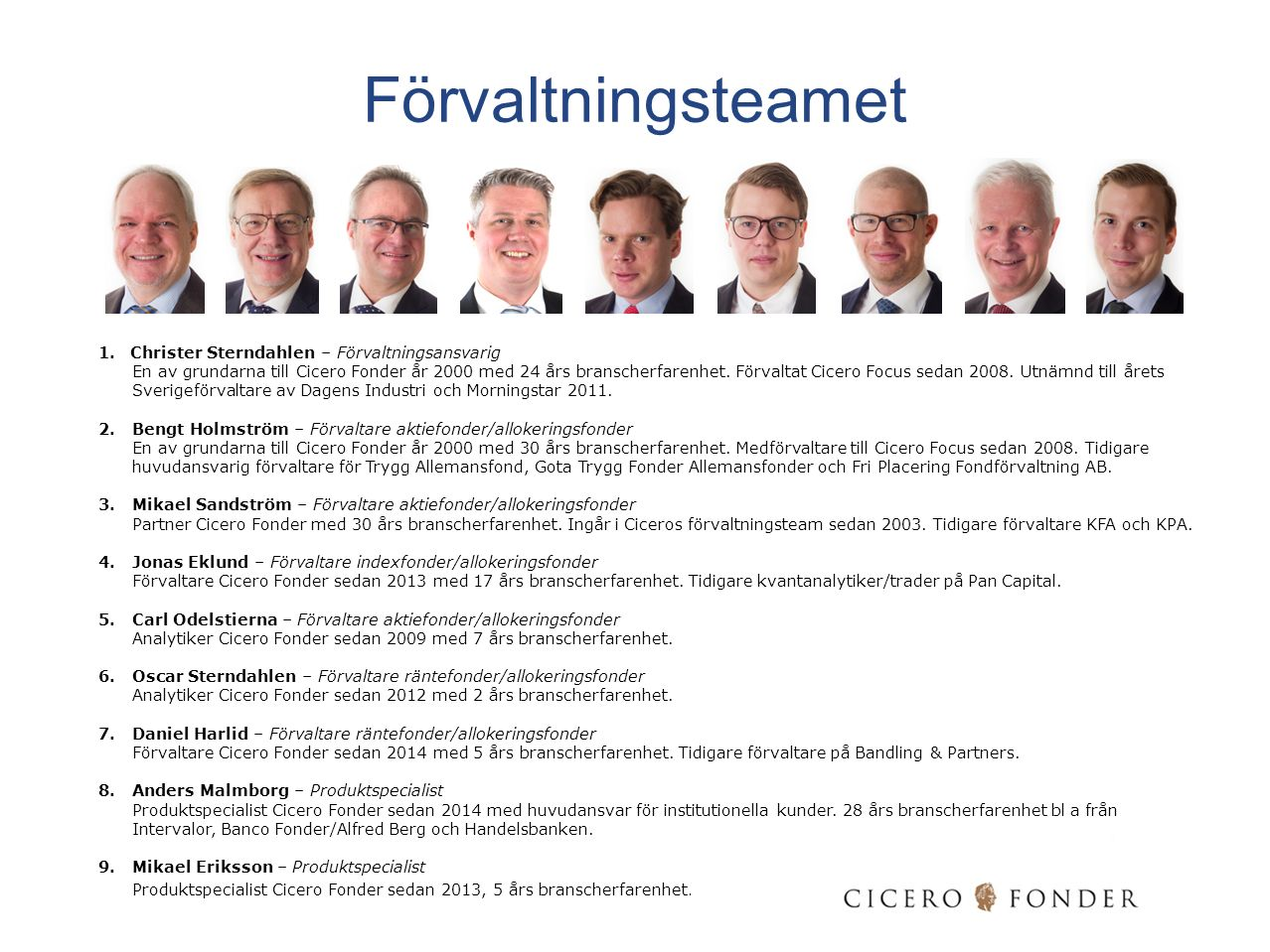Morningstar rating (mars 2015)  3 år ***  5 år ***  Totalt ** Cicero SRI Sverige Extern rating