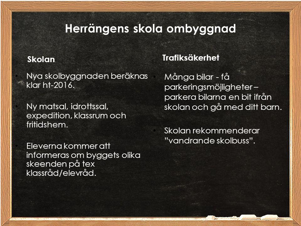 Herrängens skola ombyggnad Skolan Nya skolbyggnaden beräknas klar ht-2016. Ny matsal, idrottssal, expedition, klassrum och fritidshem. Eleverna kommer