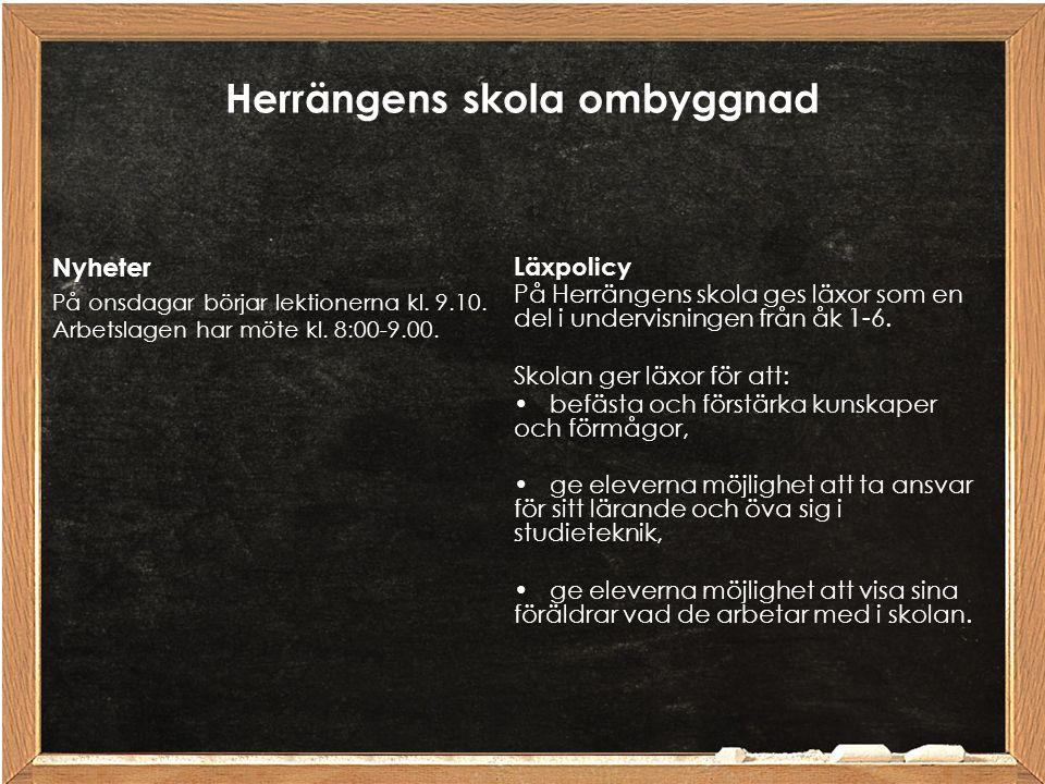 Herrängens skola ombyggnad Nyheter På onsdagar börjar lektionerna kl. 9.10. Arbetslagen har möte kl. 8:00-9.00. Läxpolicy På Herrängens skola ges läxo