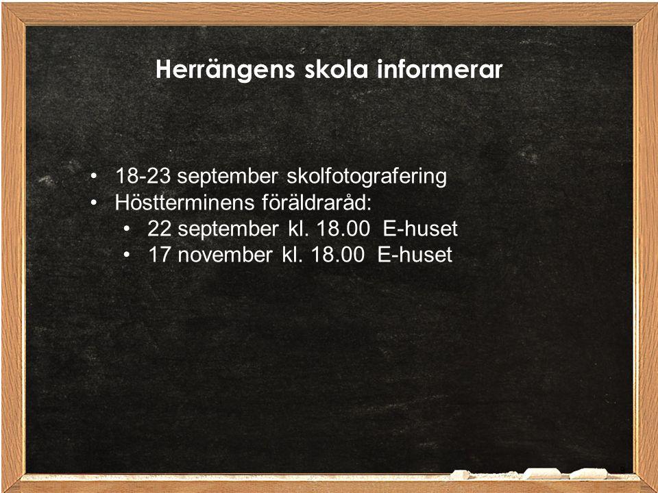 9 18-23 september skolfotografering Höstterminens föräldraråd: 22 september kl. 18.00 E-huset 17 november kl. 18.00 E-huset Herrängens skola informera