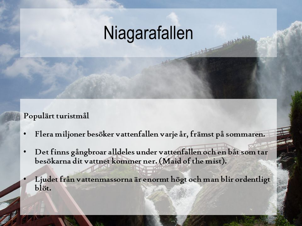 Niagarafallen Populärt turistmål Flera miljoner besöker vattenfallen varje år, främst på sommaren.