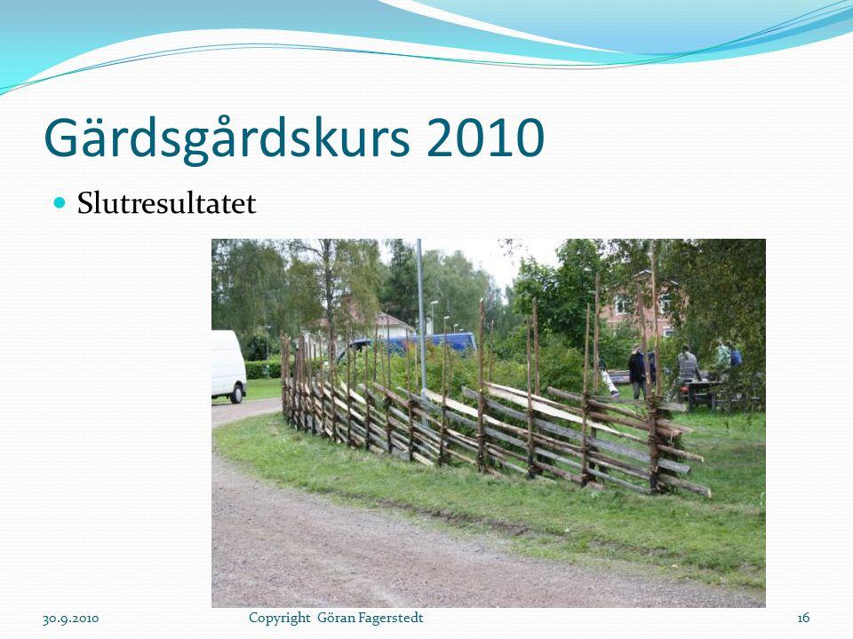 Gärdsgårdskurs 2010 Slutresultatet 30.9.201016Copyright Göran Fagerstedt