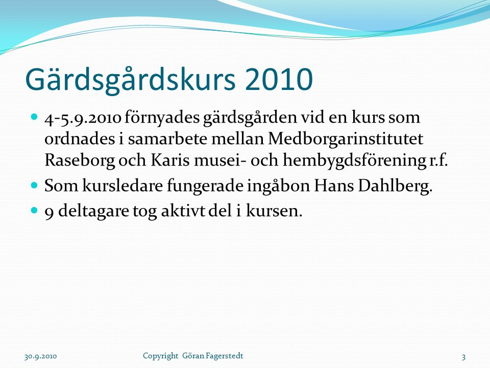 Gärdsgårdskurs 2010 4-5.9.2010 förnyades gärdsgården vid en kurs som ordnades i samarbete mellan Medborgarinstitutet Raseborg och Karis musei- och hembygdsförening r.f.