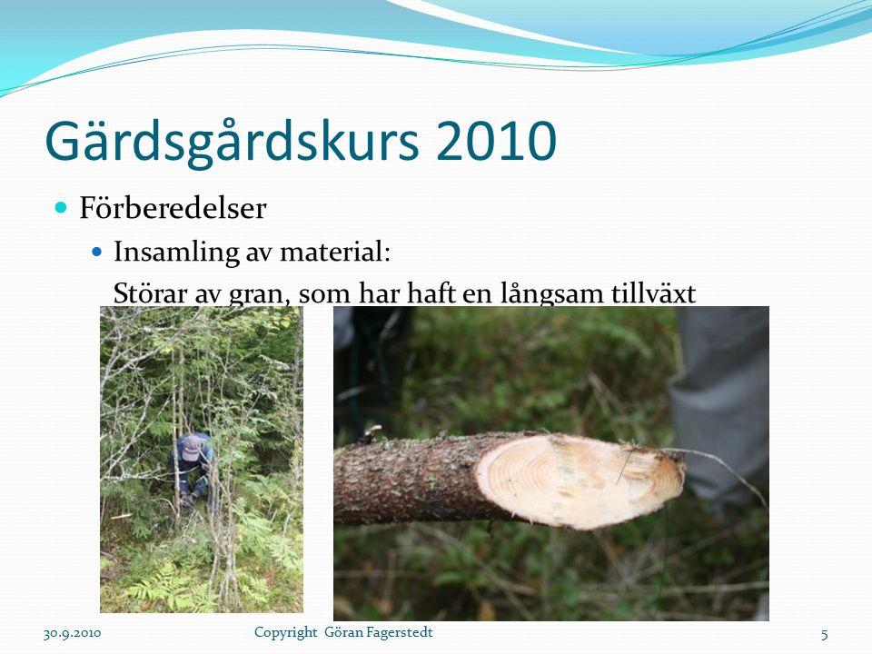 Gärdsgårdskurs 2010 Förberedelser Insamling av material: Störar av gran, som har haft en långsam tillväxt 30.9.20105Copyright Göran Fagerstedt