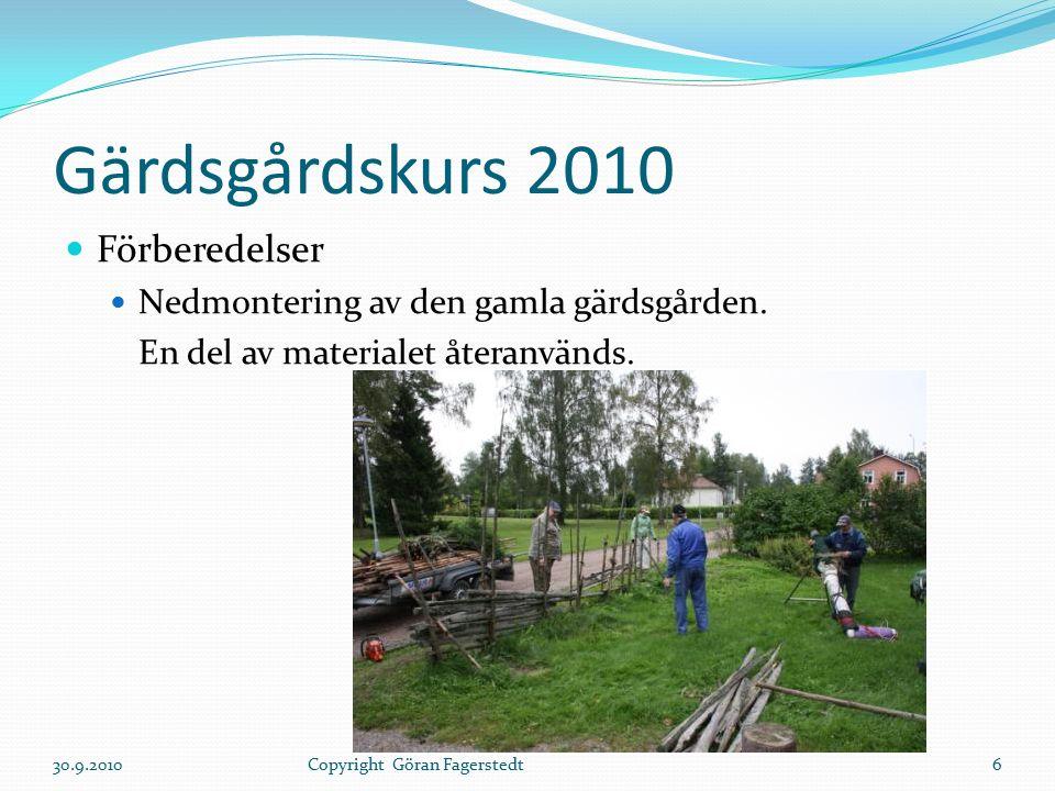 Gärdsgårdskurs 2010 Förberedelser Nedmontering av den gamla gärdsgården. En del av materialet återanvänds. 30.9.20106Copyright Göran Fagerstedt