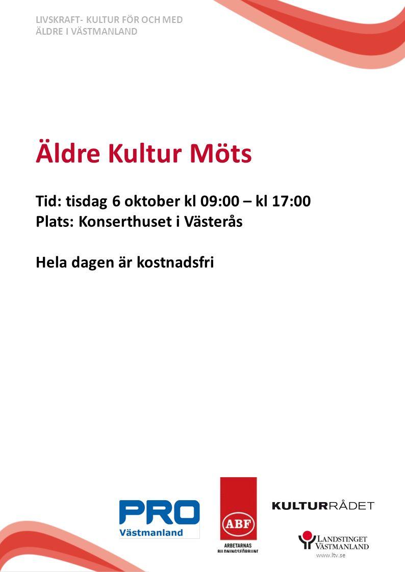 www.ltv.se Äldre Kultur Möts Tid: tisdag 6 oktober kl 09:00 – kl 17:00 Plats: Konserthuset i Västerås Hela dagen är kostnadsfri LIVSKRAFT- KULTUR FÖR