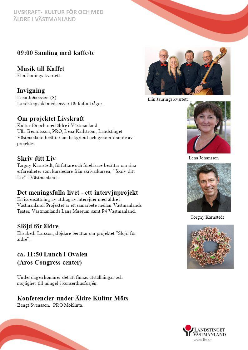 www.ltv.se LIVSKRAFT- KULTUR FÖR OCH MED ÄLDRE I VÄSTMANLAND 09:00 Samling med kaffe/te Musik till Kaffet Elin Jaurings kvartett. Invigning Lena Johan