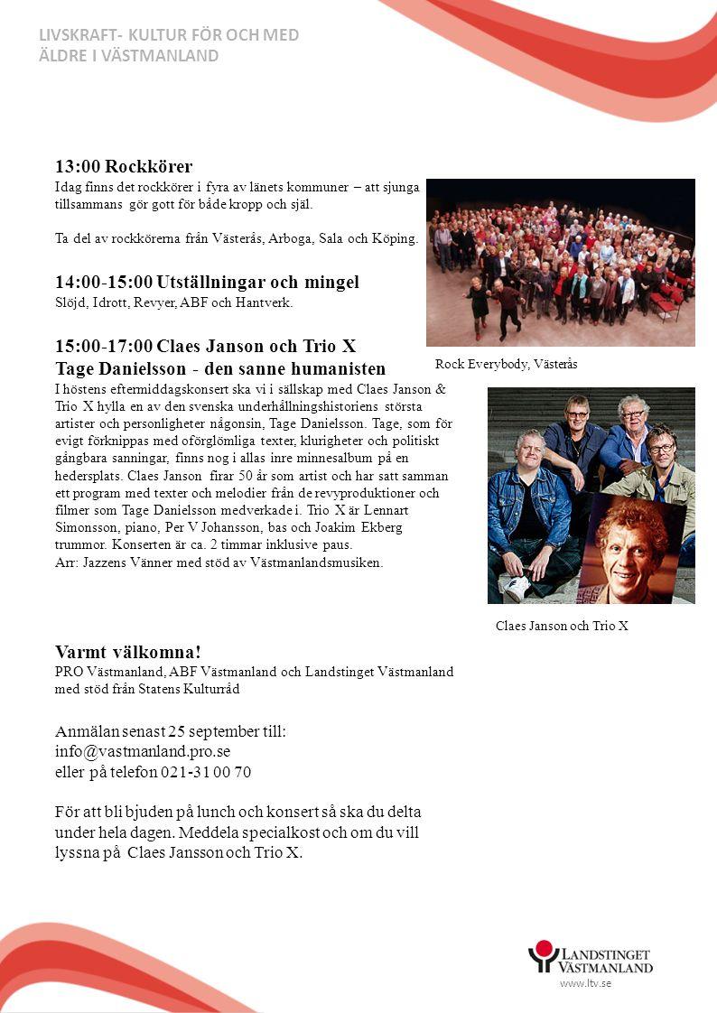 www.ltv.se LIVSKRAFT- KULTUR FÖR OCH MED ÄLDRE I VÄSTMANLAND 13:00 Rockkörer Idag finns det rockkörer i fyra av länets kommuner – att sjunga tillsamma