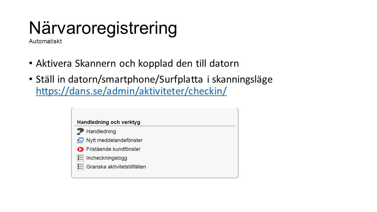 Närvaroregistrering Automatiskt Aktivera Skannern och kopplad den till datorn Ställ in datorn/smartphone/Surfplatta i skanningsläge https://dans.se/admin/aktiviteter/checkin/ https://dans.se/admin/aktiviteter/checkin/