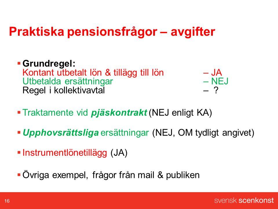 Praktiska pensionsfrågor – avgifter  Grundregel: Kontant utbetalt lön & tillägg till lön – JA Utbetalda ersättningar – NEJ Regel i kollektivavtal– ?