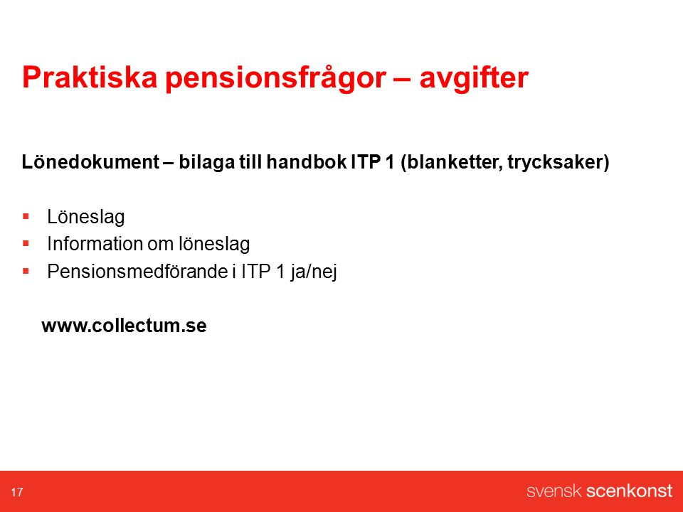 Praktiska pensionsfrågor – avgifter Lönedokument – bilaga till handbok ITP 1 (blanketter, trycksaker)  Löneslag  Information om löneslag  Pensionsmedförande i ITP 1 ja/nej www.collectum.se 17