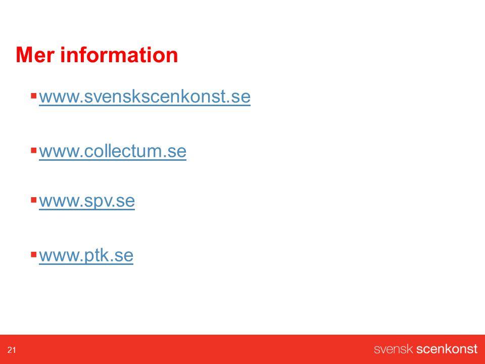 Mer information  www.svenskscenkonst.se www.svenskscenkonst.se  www.collectum.se www.collectum.se  www.spv.se www.spv.se  www.ptk.se www.ptk.se 21