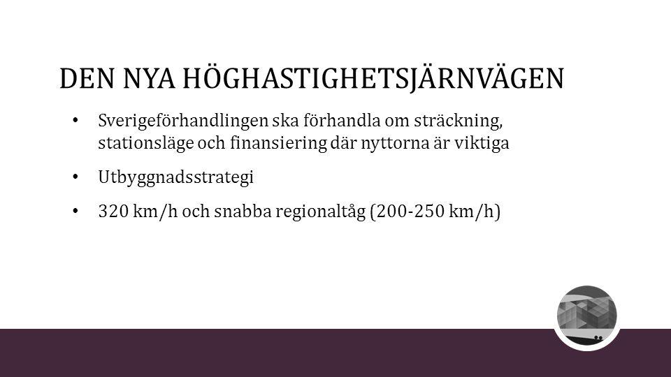 DEN NYA HÖGHASTIGHETSJÄRNVÄGEN Sverigeförhandlingen ska förhandla om sträckning, stationsläge och finansiering där nyttorna är viktiga Utbyggnadsstrat