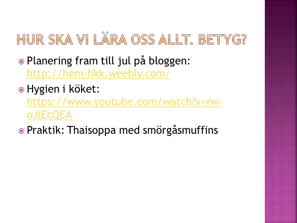  Planering fram till jul på bloggen: http://hem-hkk.weebly.com/ http://hem-hkk.weebly.com/  Hygien i köket: https://www.youtube.com/watch v=rw- oJlEcQEA https://www.youtube.com/watch v=rw- oJlEcQEA  Praktik: Thaisoppa med smörgåsmuffins