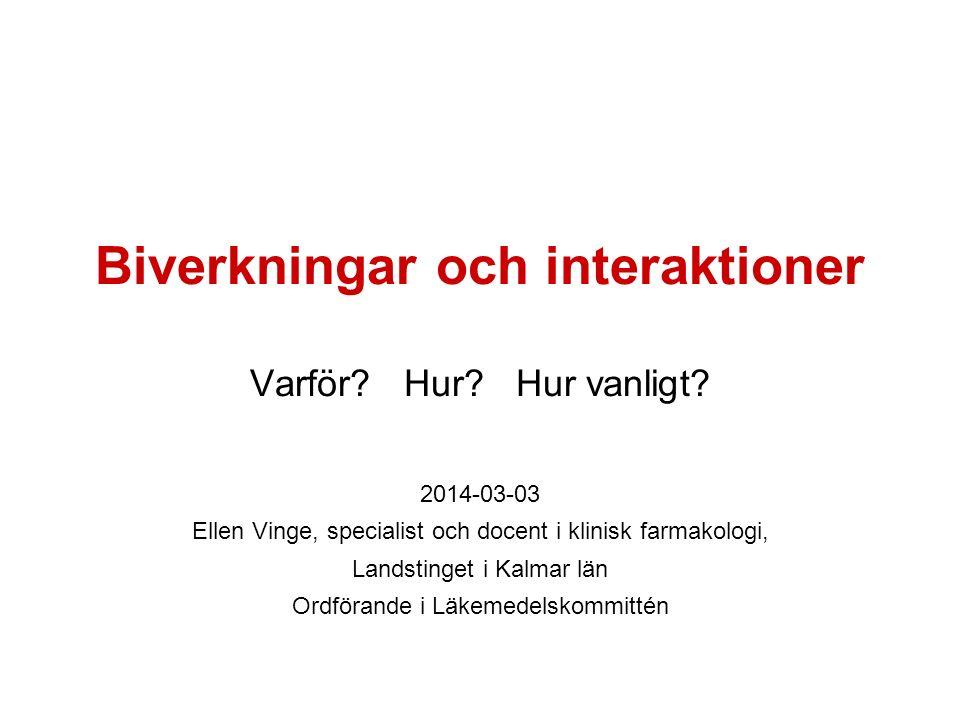 Biverkningar och interaktioner Varför? Hur? Hur vanligt? 2014-03-03 Ellen Vinge, specialist och docent i klinisk farmakologi, Landstinget i Kalmar län
