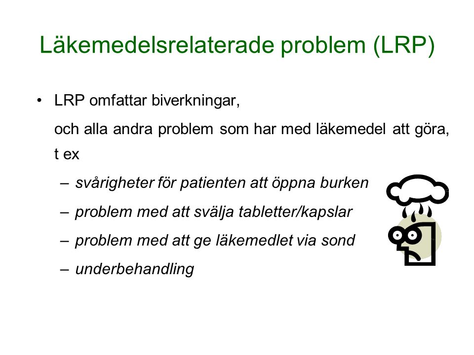 Läkemedelsrelaterade problem (LRP) LRP omfattar biverkningar, och alla andra problem som har med läkemedel att göra, t ex –svårigheter för patienten a