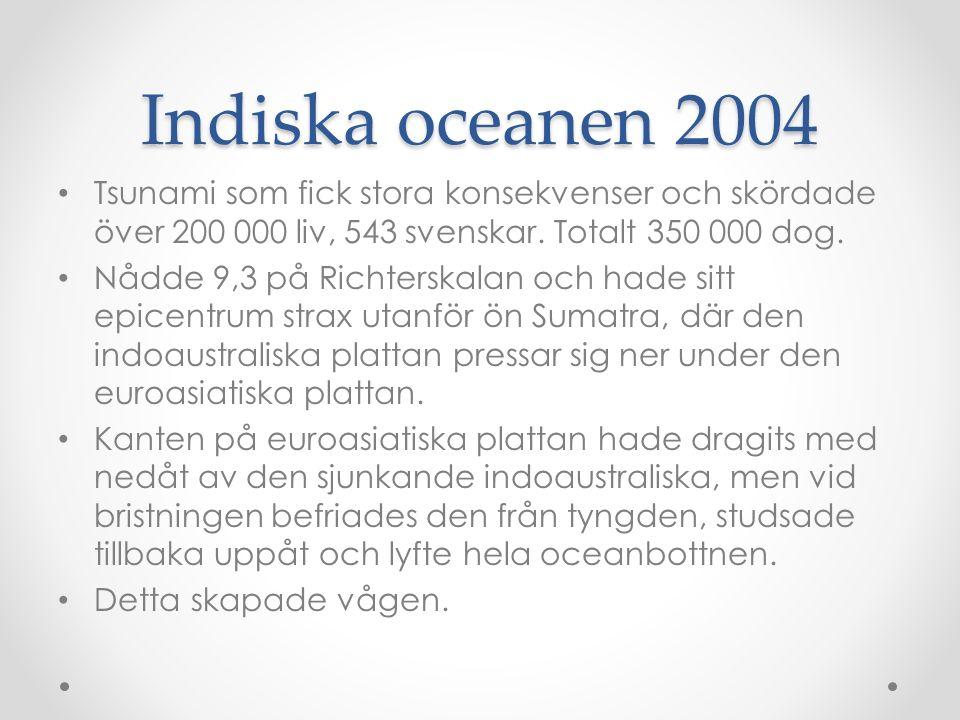 Indiska oceanen 2004 Tsunami som fick stora konsekvenser och skördade över 200 000 liv, 543 svenskar.