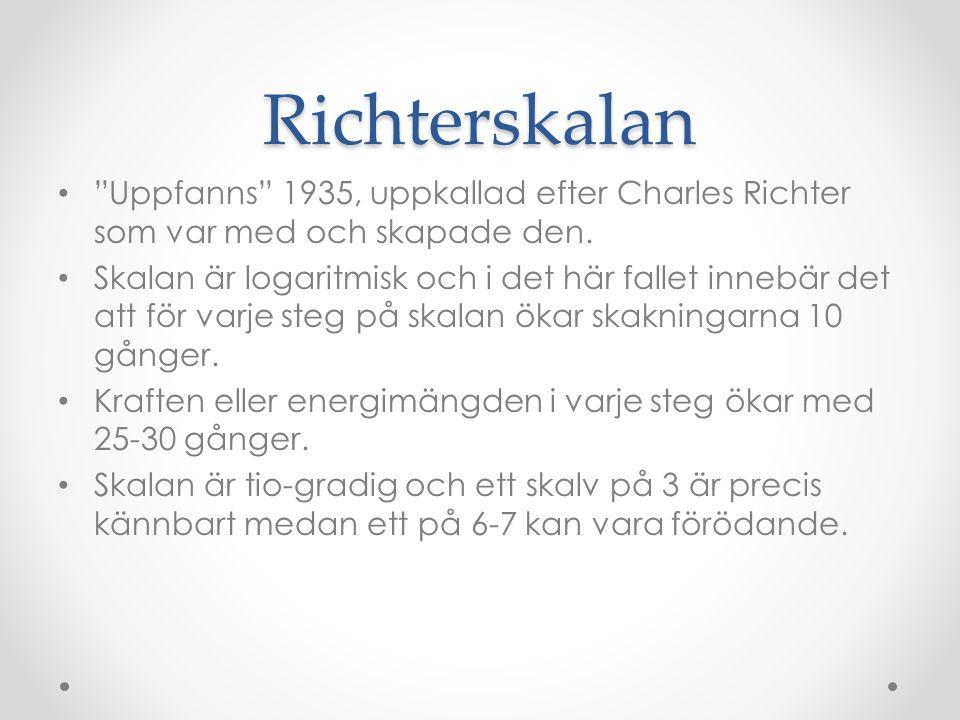 Richterskalan Uppfanns 1935, uppkallad efter Charles Richter som var med och skapade den.
