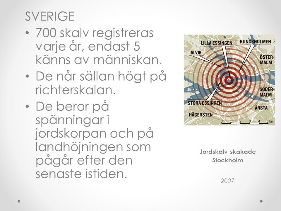 Sverige SVERIGE 700 skalv registreras varje år, endast 5 känns av människan.
