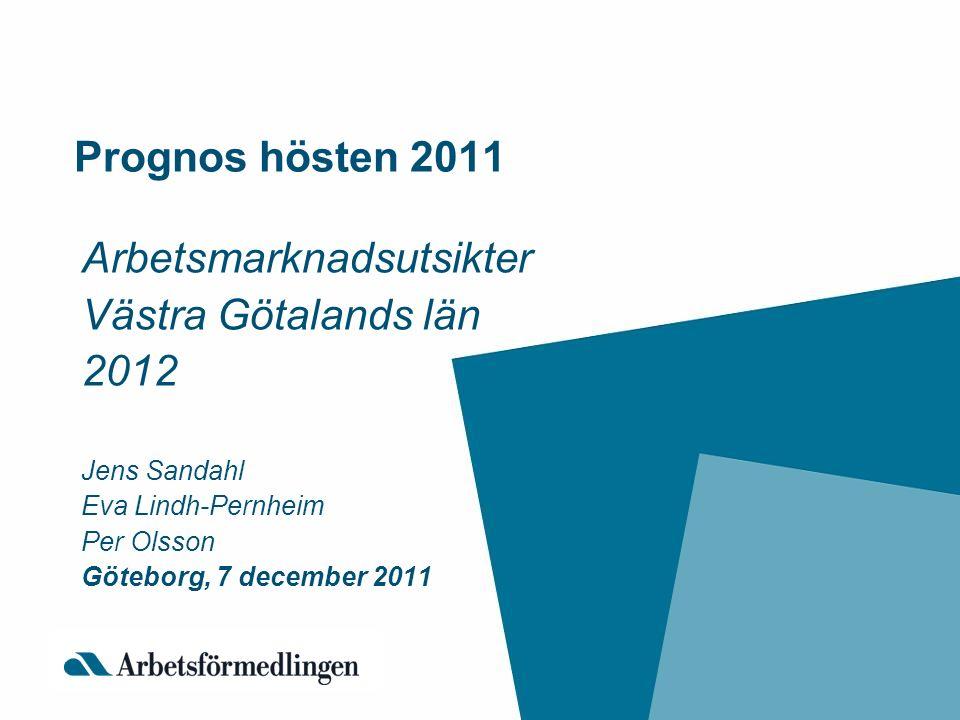 Prognos hösten 2011 Arbetsmarknadsutsikter Västra Götalands län 2012 Jens Sandahl Eva Lindh-Pernheim Per Olsson Göteborg, 7 december 2011
