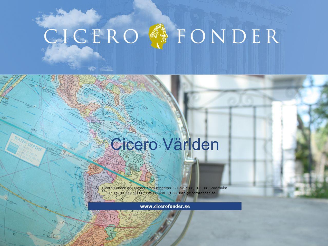 Cicero Fonder AB, Mäster Samuelsgatan 1, Box 7188, 103 88 Stockholm Tel 08-440 13 80, Fax 08-440 13 88, info@cicerofonder.se Cicero Världen www.cicerofonder.se