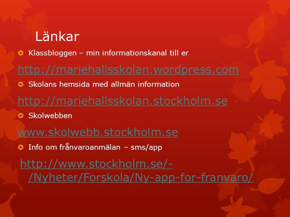 Länkar  Klassbloggen – min informationskanal till er http://mariehallsskolan.wordpress.com  Skolans hemsida med allmän information http://mariehalls