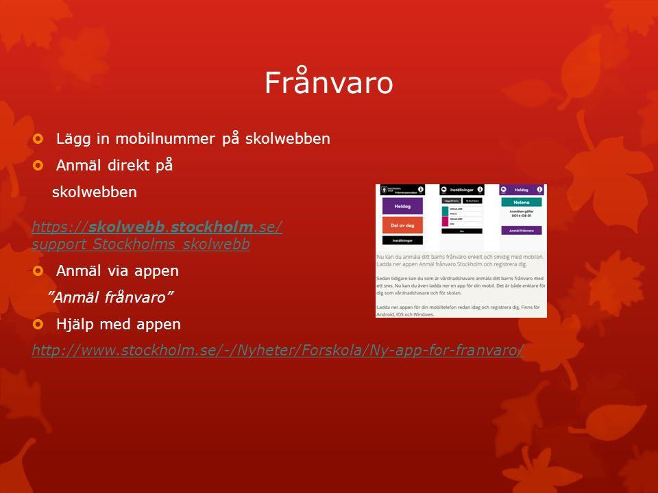 Frånvaro  Lägg in mobilnummer på skolwebben  Anmäl direkt på skolwebben https://skolwebb.stockholm.se/ support Stockholms skolwebb https://skolwebb.