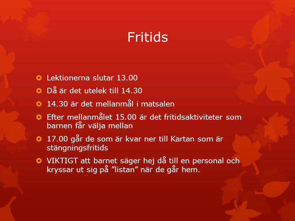 Fritids  Lektionerna slutar 13.00  Då är det utelek till 14.30  14.30 är det mellanmål i matsalen  Efter mellanmålet 15.00 är det fritidsaktivitet