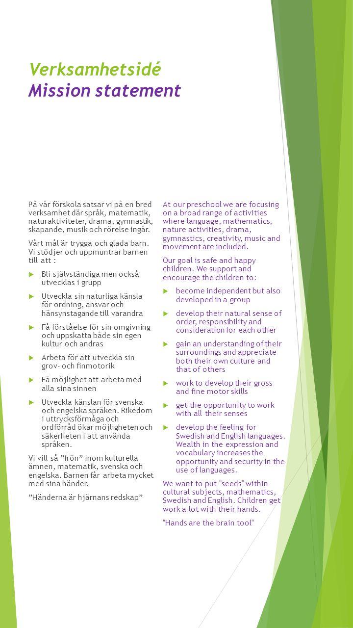 Verksamhetsidé Mission statement På vår förskola satsar vi på en bred verksamhet där språk, matematik, naturaktiviteter, drama, gymnastik, skapande, m
