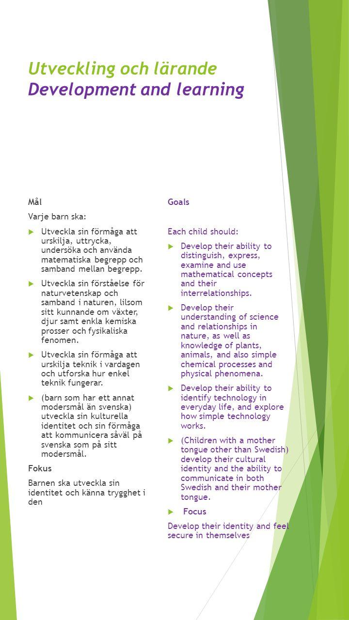Utveckling och lärande Development and learning Mål Varje barn ska:  Utveckla sin förmåga att urskilja, uttrycka, undersöka och använda matematiska b
