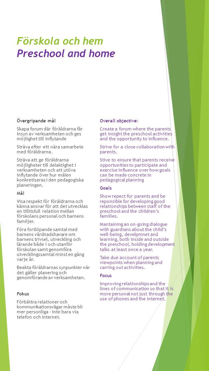 Förskola och hem Preschool and home Övergripande mål Skapa forum där föräldrarna får insyn av verksamheten och ges möjlighet till inflytande Sträva ef
