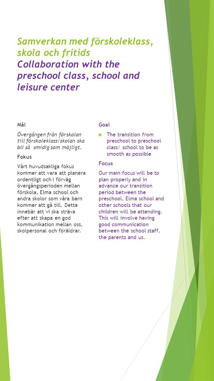 Samverkan med förskoleklass, skola och fritids Collaboration with the preschool class, school and leisure center Mål Övergången från förskolan till fö