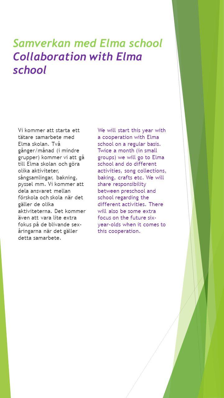 Samverkan med Elma school Collaboration with Elma school Vi kommer att starta ett tätare samarbete med Elma skolan. Två gånger/månad (i mindre grupper