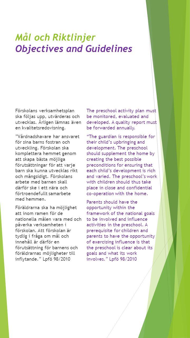 Mål och Riktlinjer Objectives and Guidelines Förskolans verksamhetsplan ska följas upp, utvärderas och utvecklas. Årligen lämnas även en kvalitetsredo