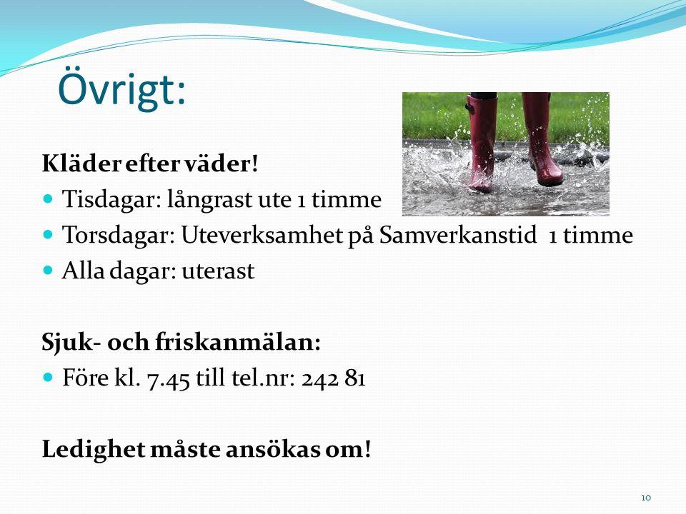 Övrigt: Kläder efter väder! Tisdagar: långrast ute 1 timme Torsdagar: Uteverksamhet på Samverkanstid 1 timme Alla dagar: uterast Sjuk- och friskanmäla