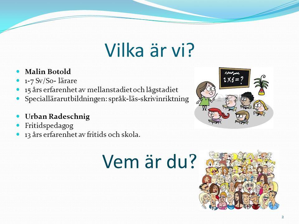 Vilka är vi? Malin Botold 1-7 Sv/So- lärare 15 års erfarenhet av mellanstadiet och lågstadiet Speciallärarutbildningen: språk-läs-skrivinriktning Urba
