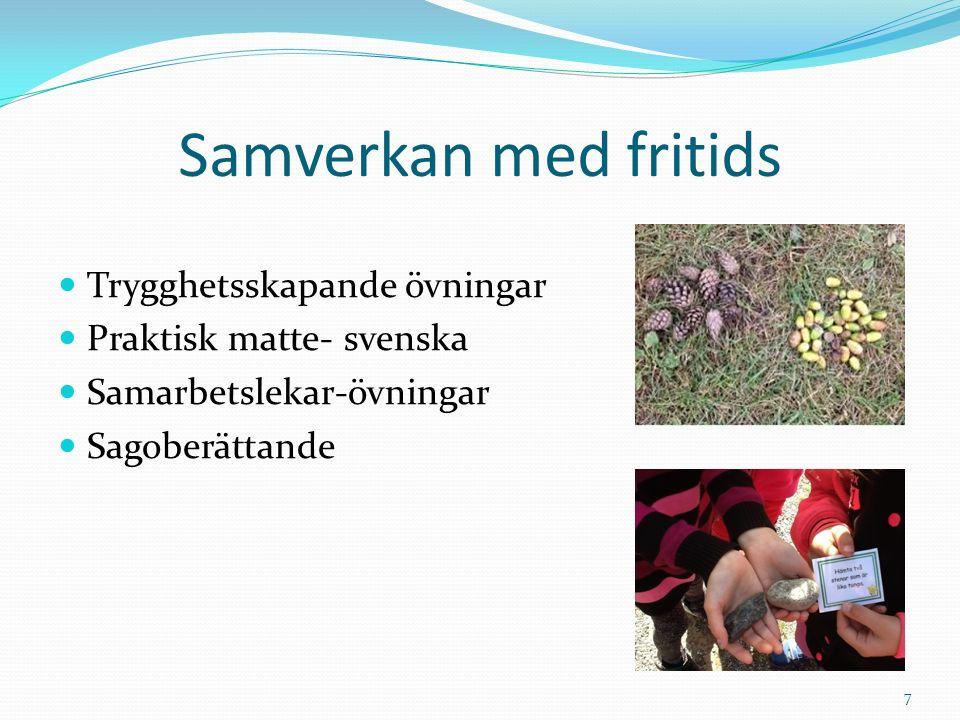 Samverkan med fritids Trygghetsskapande övningar Praktisk matte- svenska Samarbetslekar-övningar Sagoberättande 7