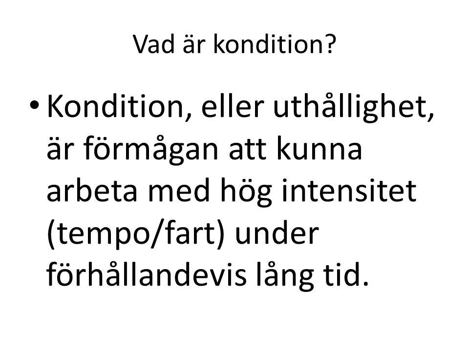 Vad är kondition? Kondition, eller uthållighet, är förmågan att kunna arbeta med hög intensitet (tempo/fart) under förhållandevis lång tid.