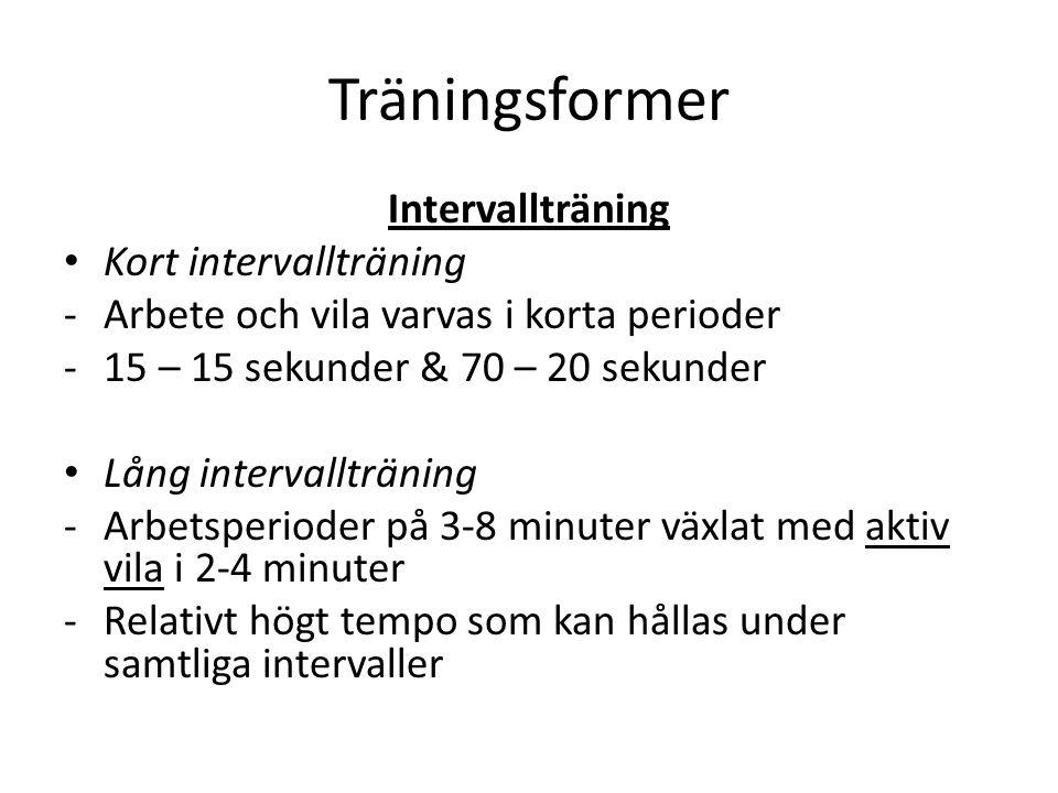 Träningsformer Intervallträning Kort intervallträning -Arbete och vila varvas i korta perioder -15 – 15 sekunder & 70 – 20 sekunder Lång intervallträn