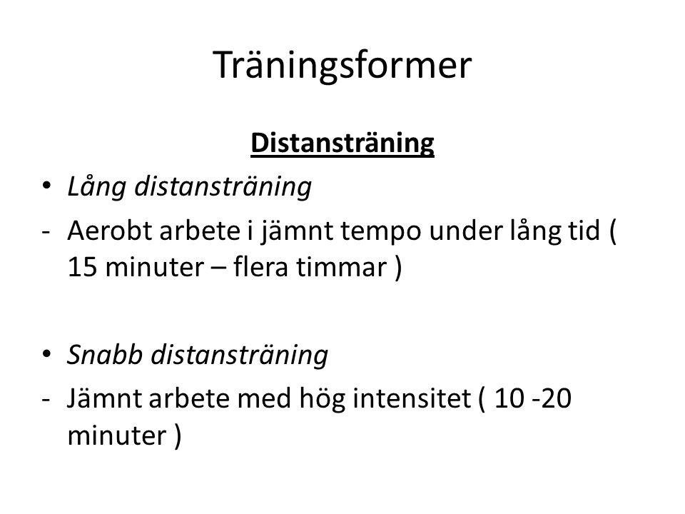 Träningsformer Distansträning Lång distansträning -Aerobt arbete i jämnt tempo under lång tid ( 15 minuter – flera timmar ) Snabb distansträning -Jämn
