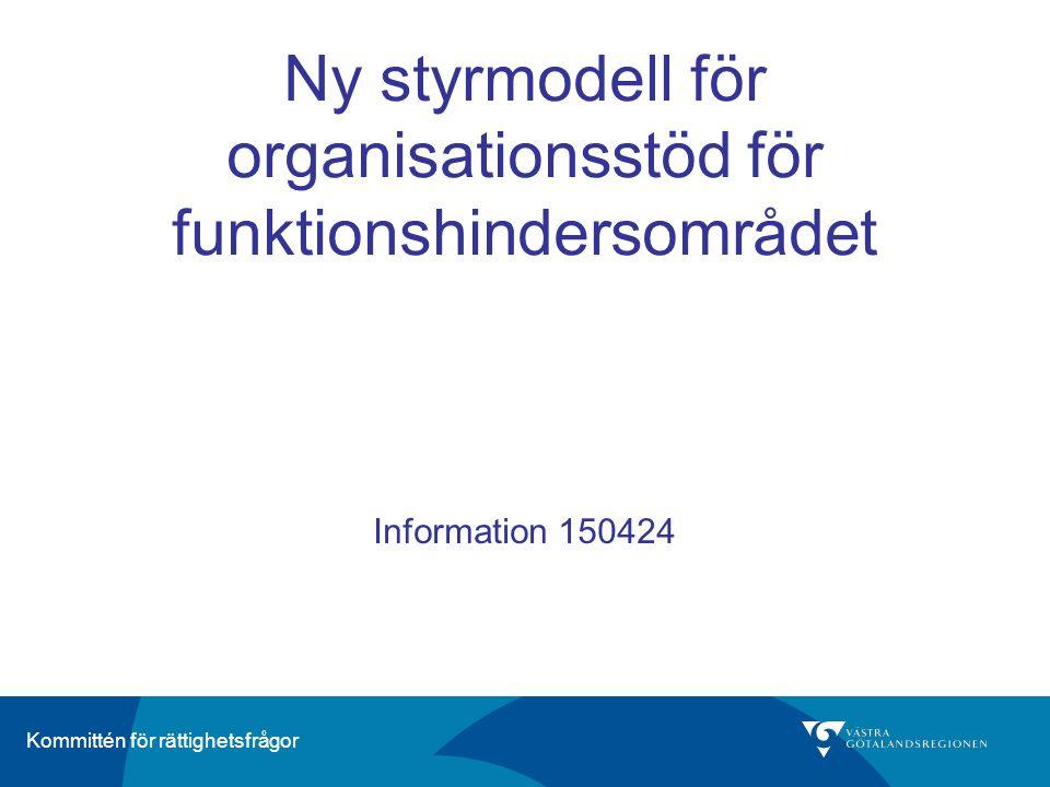 Kommittén för rättighetsfrågor Ny styrmodell för organisationsstöd för funktionshindersområdet Information 150424