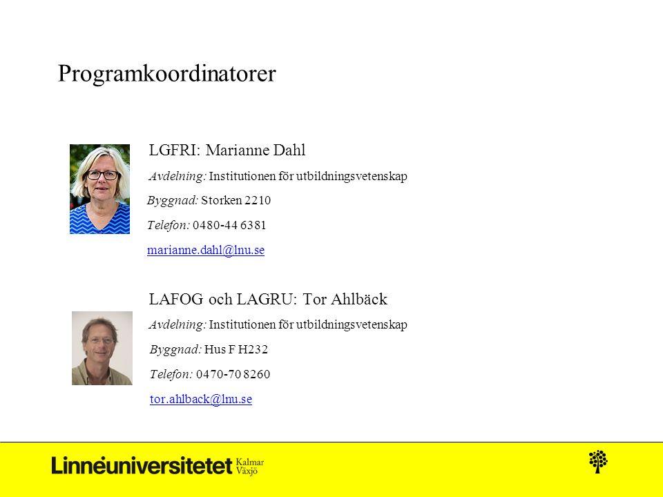 Programkoordinatorer LGFRI: Marianne Dahl Avdelning: Institutionen för utbildningsvetenskap Byggnad: Storken 2210 Telefon: 0480-44 6381 marianne.dahl@