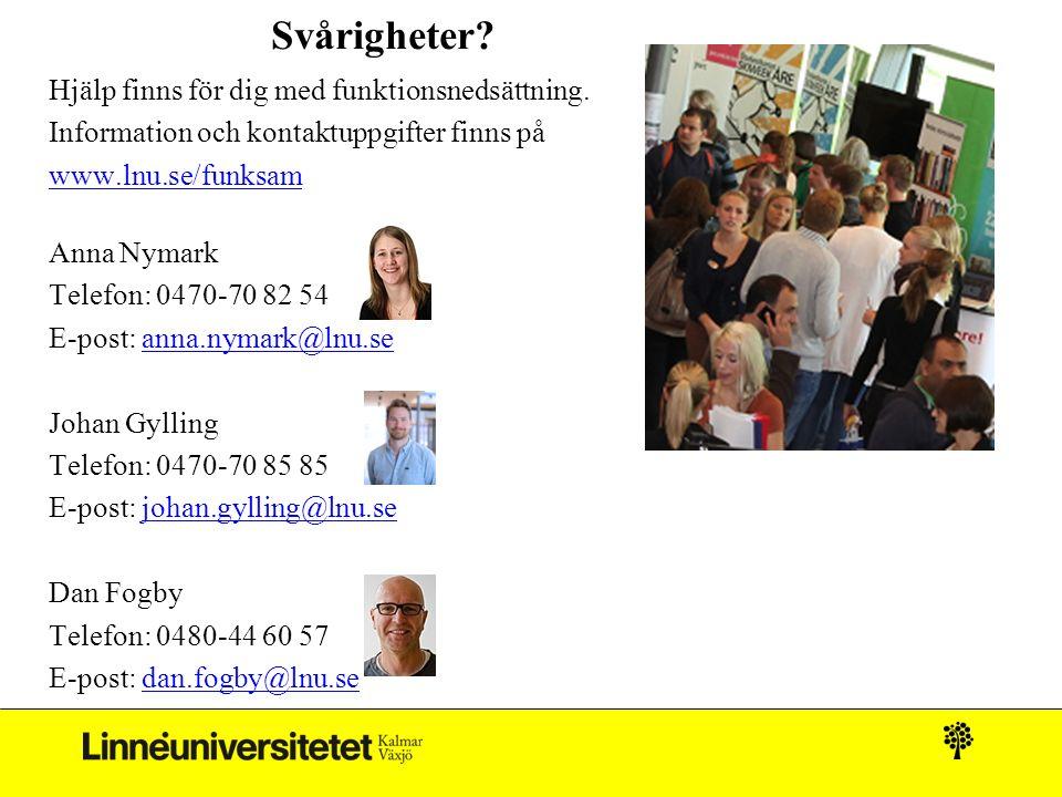 Svårigheter? Hjälp finns för dig med funktionsnedsättning. Information och kontaktuppgifter finns på www.lnu.se/funksam Anna Nymark Telefon: 0470-70 8