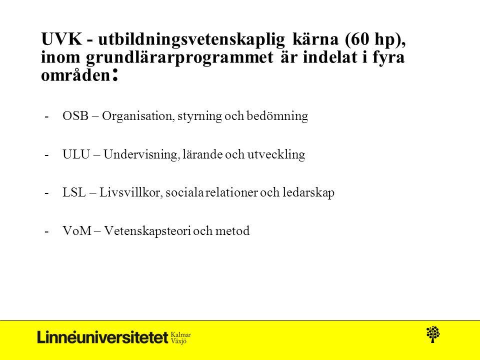 UVK - utbildningsvetenskaplig kärna (60 hp), inom grundlärarprogrammet är indelat i fyra områden : -OSB – Organisation, styrning och bedömning -ULU –