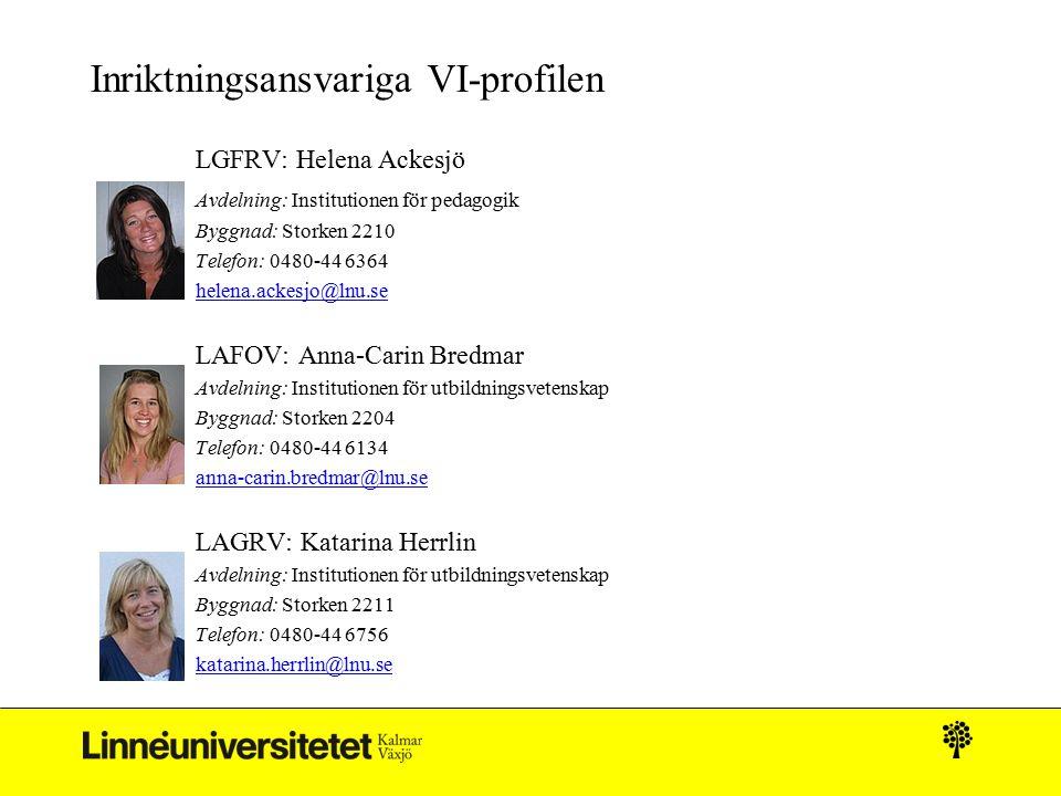 Inriktningsansvariga VI-profilen LGFRV: Helena Ackesjö Avdelning: Institutionen för pedagogik Byggnad: Storken 2210 Telefon: 0480-44 6364 helena.ackes