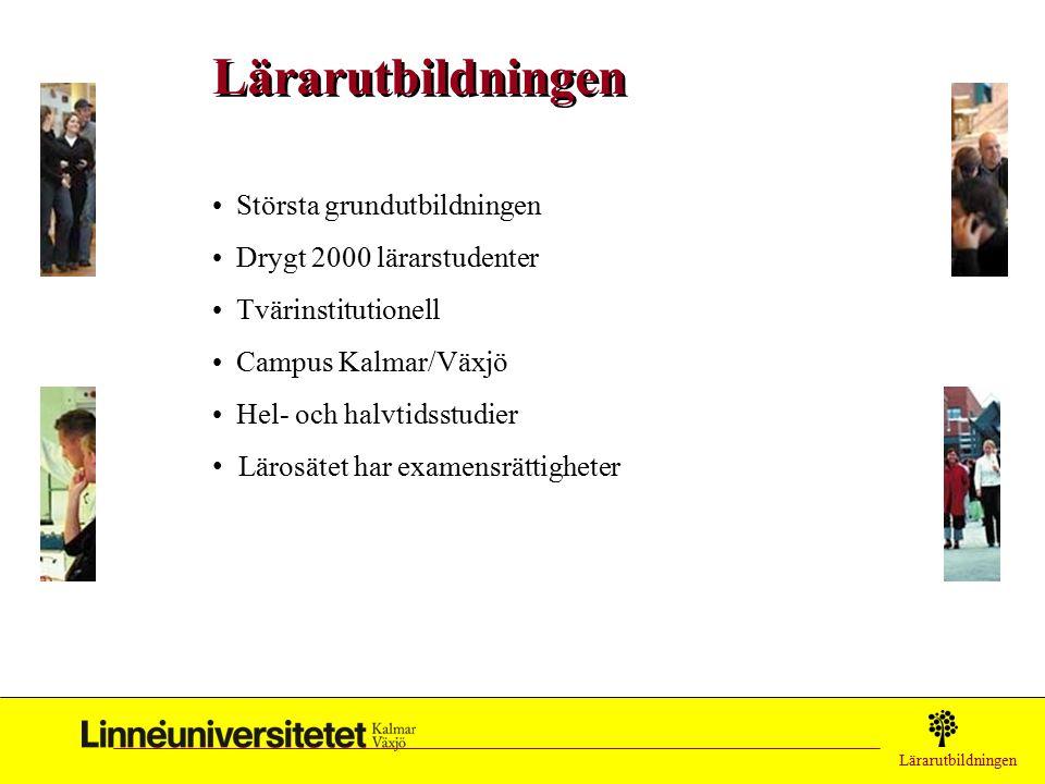 Lärarutbildningen Största grundutbildningen Drygt 2000 lärarstudenter Tvärinstitutionell Campus Kalmar/Växjö Hel- och halvtidsstudier Lärosätet har examensrättigheter