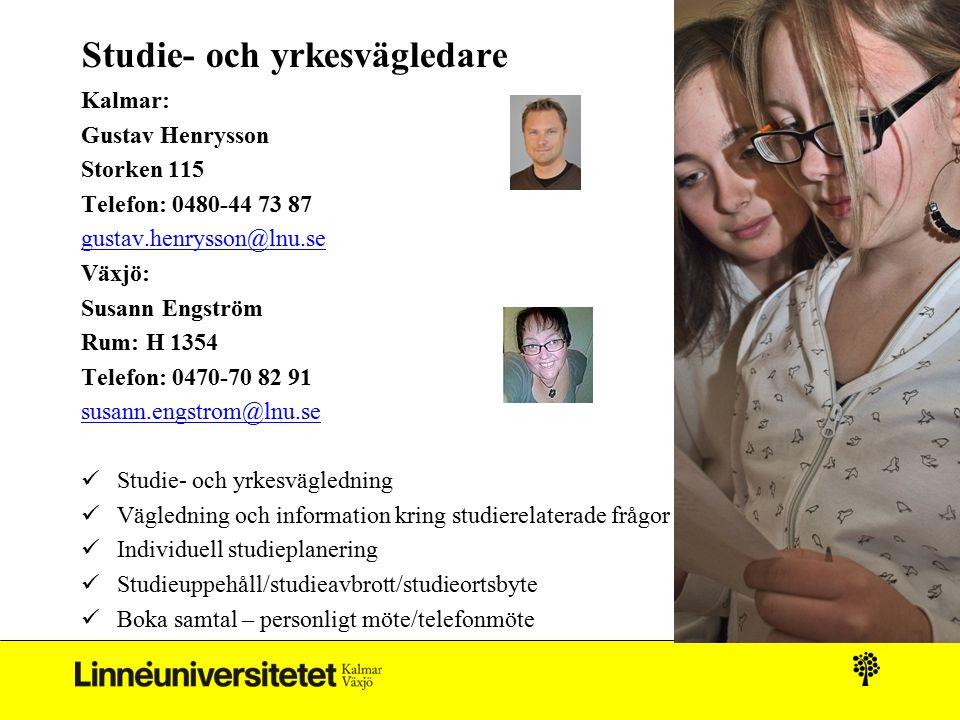Studie- och yrkesvägledare Kalmar: Gustav Henrysson Storken 115 Telefon: 0480-44 73 87 gustav.henrysson@lnu.se Växjö: Susann Engström Rum: H 1354 Tele