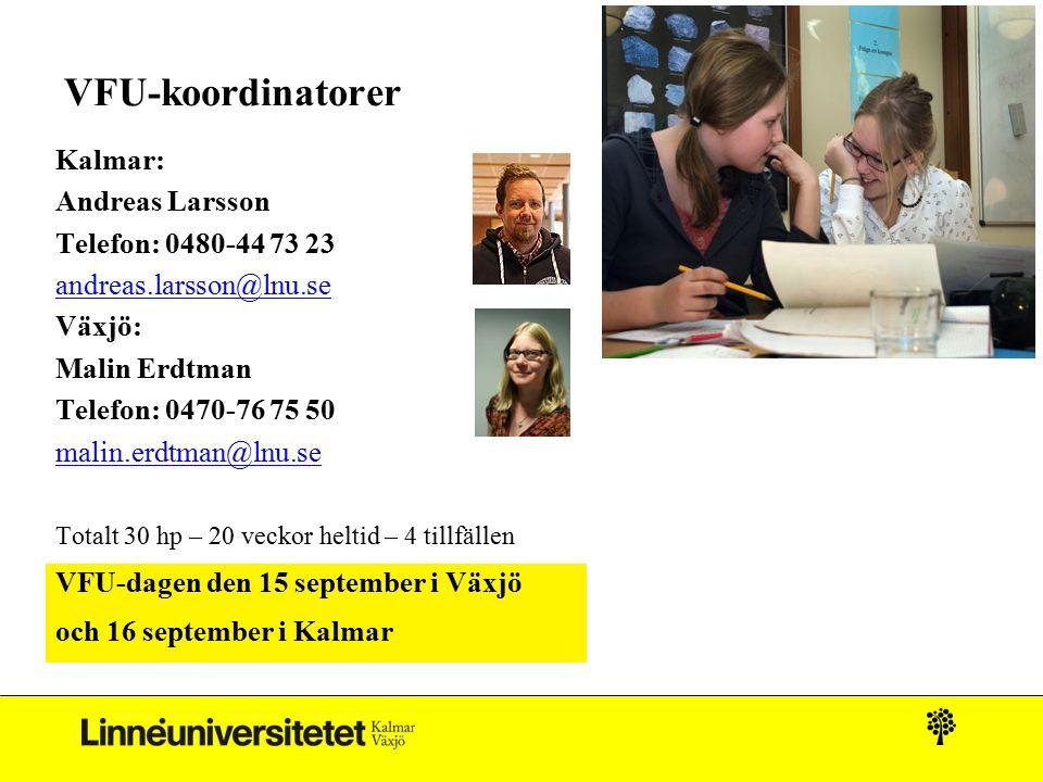 VFU-koordinatorer Kalmar: Andreas Larsson Telefon: 0480-44 73 23 andreas.larsson@lnu.se Växjö: Malin Erdtman Telefon: 0470-76 75 50 malin.erdtman@lnu.se Totalt 30 hp – 20 veckor heltid – 4 tillfällen VFU-dagen den 15 september i Växjö och 16 september i Kalmar