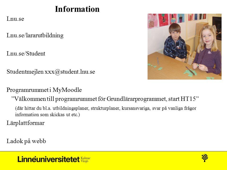 Information Lnu.se Lnu.se/lararutbildning Lnu.se/Student Studentmejlen xxx@student.lnu.se Programrummet i MyMoodle Välkommen till programrummet för Grundlärarprogrammet, start HT15 (där hittar du bl.a.