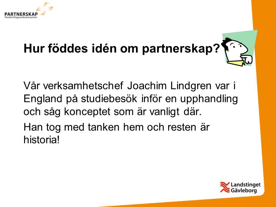 Hur föddes idén om partnerskap? Vår verksamhetschef Joachim Lindgren var i England på studiebesök inför en upphandling och såg konceptet som är vanlig
